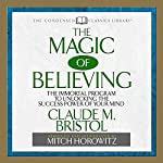 The Magic of Believing | Claude M. Bristol,Mitch Horowitz