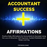 Accountant Success Affirmations: Positive Daily Affirmations for Accountants to Succeed Using the Law of Attraction, Self-Hypnosis, Guided Meditation