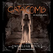 Catacomb: An Asylum Novel, Book 3 (       UNABRIDGED) by Madeleine Roux Narrated by Michael Goldstrom
