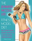 The Jennifer Nicole Lee Fitness Model Diet: JNLs Super Fitness Model Secrets to a Sexy, Strong, Sleek Physique