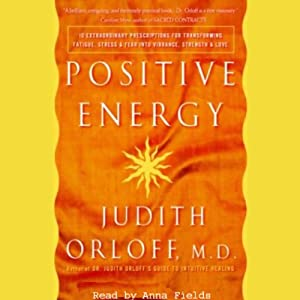 Positive Energy: 10 Prescriptions for Transforming Fatigue, Stress, and Fear | [Judith Orloff]