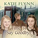 Time to Say Goodbye (       UNABRIDGED) by Katie Flynn Narrated by Anne Dover