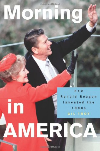 Morning in America: How Ronald Reagan Invented the 1980\'s (Politics and Society in Twentieth-Century America)