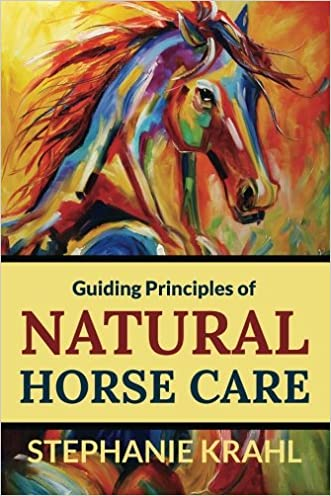 Guiding Principles of Natural Horse Care: Powerful Concepts for a Healthy Horse