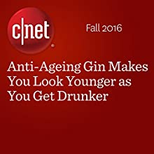 Anti-Ageing Gin Makes You Look Younger as You Get Drunker Other by Andrew Hoyle Narrated by Rex Anderson