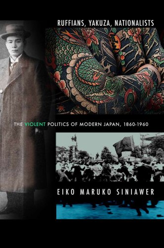 Ruffians, Yakuza, Nationalists: The Violent Politics of...