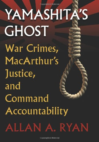 Yamashita's Ghost: War Crimes, MacArthur's Justice, and Command Accountability (Modern War Studies)