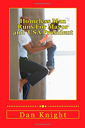 Homeless Man Runs For Mayor and  USA President: Can this be Possible and will he succeed: Volume 1 (With God All Things are Possible Have Faith)