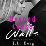 Beyond These Walls | J. L. Berg