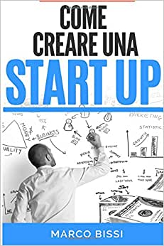 Come Creare Una Startup (Italian Edition)