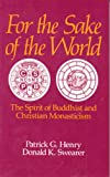 For the Sake of the World: Spirit of Buddhist and Christian Monasticism (0814615880) by Henry, Patrick