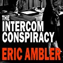 The Intercom Conspiracy Audiobook by Eric Ambler Narrated by Gordon Griffin