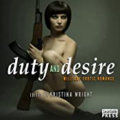 Duty and Desire: Military Erotic Romance | [Kristina Wright (editor)]