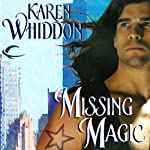 Missing Magic: Magic, Book 5 (       UNABRIDGED) by Karen Whiddon Narrated by Arika Escalona