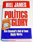 The Politics of Glory: How Baseball's Hall of Fame Really Works (0025107747) by Bill James