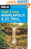 Moon Take a Hike Minneapolis and St. Paul: Hikes within Two Hours of the Twin Cities (Moon Outdoors)