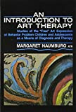 """An Introduction to Art Therapy: Studies of the """"Free"""" Art Expression of Behavior Problem Children and Adolescents As a Means of Diagnosis and Therapy"""