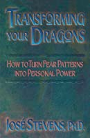 Transforming Your Dragons: Turning Personality Fear Patterns into Personal Power