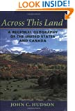 Across This Land: A Regional Geography of the United States and Canada (Creating the North American Landscape)