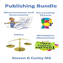 Publishing Bundle: Measurement and Assessment, Personality Theory, Ethics, & Workplace Motivation (       UNABRIDGED) by Steven G. Carley Narrated by Steven G. Carley
