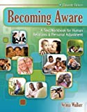 img - for Becoming Aware: A Text/Workbook For Human Relations and Personal Adjustment 11th (eleventh) Edition by Velma Walker (2009) book / textbook / text book