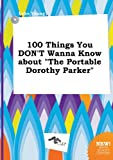 100 Things You DONT Wanna Know about &quot;The Portable Dorothy Parker&quot;