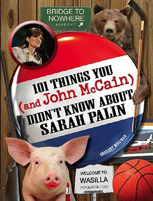 101 Things You and John McCain Didn't Know about Sarah Palin [101 THINGS YOU & JOHN MCCAIN D]