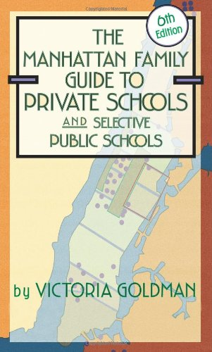 The Manhattan Family Guide to Private Schools and Selective Public Schools, 6th Edition (Manhattan Family Guide to Private Schools & Selective Public Schools)