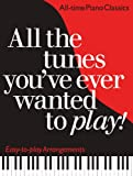 All the Tunes You've Ever Wanted to Play: All-time Piano Classics : Easy-to-play Arrangements (All the Tunes Piano Music)