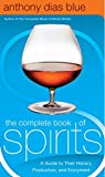 The Complete Book of Spirits: A Guide to Their History, Production, and Enjoyment (Drinking Guides)