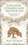 img - for Garlands, Conkers and Mother-Die: British and Irish Plant-lore by Vickery, Roy (2010) Hardcover book / textbook / text book