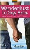 Wanderlust in Gay Asia: Exotic Encounters and Erotic Escapades