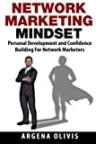 Network Marketing Mindset: Personal Development and Confidence Building For Network Marketers