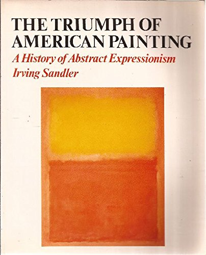 The Triumph of American Painting: A History of Abstract Expressionism PDF