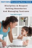 Top Tips: Teaching Your Child Discipline & Respect, Setting Boundaries, and Managing Tantrums (From Birth To Age 5)