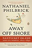 Away Off Shore: Nantucket Island and Its People, 1602-1890 (0143120123) by Philbrick, Nathaniel