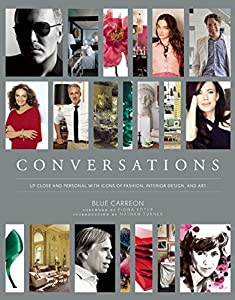 Conversations: Up Close and Personal with Icons of Fashion, Interior Design, and Art by Skyhorse Publishing