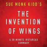 The Invention of Wings by Sue Monk Kidd: A 30-Minute Chapter-by-Chapter Summary, Review & Analysis |  InstaRead Summaries