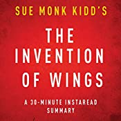 The Invention of Wings by Sue Monk Kidd: A 30-Minute Chapter-by-Chapter Summary, Review & Analysis | [InstaRead Summaries]