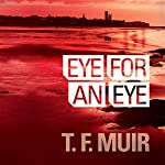 Eye For An Eye: DI Gilchrist , Book 1 | T. F. Muir