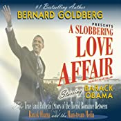 A Slobbering Love Affair: The Torrid Romance Between Barack Obama and the Mainstream Media | [Bernard Goldberg]