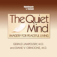 The Quiet Mind: Imagery for Peaceful Living  by Gerald G. Jampolsky, Diane V. Cirincione Narrated by Gerald Jampolsky, Diane Cirincione