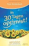 In 30 Tagen Optimist - Optimisten für Deutschland: Ein neues Denken braucht das Land!
