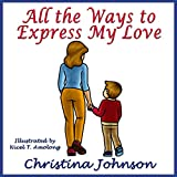 All the Ways to Express My Love (Children's Books) (Children's Bedtime Stories Book 3)