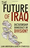 The Future of Iraq: Dictatorship, Democracy or Division? (1403963541) by Liam Anderson