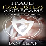 Ian Leaf's Fraud, Fraudsters and Scams: What to Watch for on Instagram | Ian Leaf