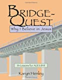 img - for Bridge-Quest, Why I Believe In Jesus book / textbook / text book