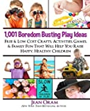 img - for 1,001 Boredom Busting Play Ideas: Free and Low Cost Crafts, Activities, Games and Family Fun That Will Help You Raise Happy, Healthy Children (It's All Kid's Play) (Volume 1) book / textbook / text book