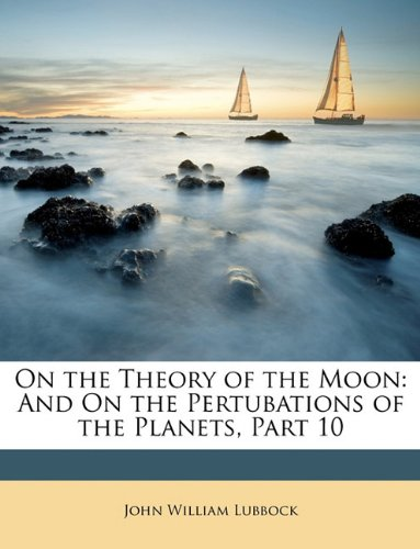 On the Theory of the Moon: And On the Pertubations of the Planets, Part 10