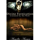 Claimed by the Wolf (Divine Fornication III--An Erotic Story of Angels, Vampires and Werewolves (Divine Fornication (An Erotic Story of Angels, Vampires and Werewolves) Book 3)by Aim�lie Aames